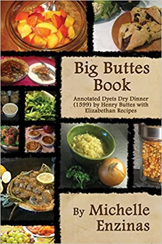 Big buttes book annotated dyets dry dinner 1599 by henry buttes big buttes book annotated dyets dry dinner 1599 by henry buttes with elizabethan recipes michelle enzinas 9781988274218 amazon books forumfinder Choice Image