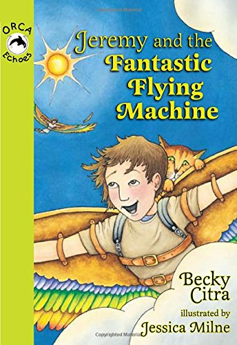 Fantastic Flying Machine (Jeremy and the Fantastic Flying Machine (Orca Echoes))