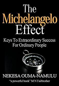 The Michelangelo Effect: Keys To Extraordinary Success For Ordinary People by [Ouma-Namulu, Nekesa]