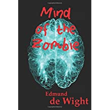 Mind of the Zombie: A short zombie story unlike any other