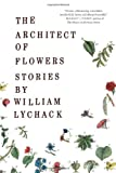 The Architect of Flowers, William Lychack, 0618302433