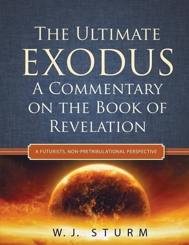 Download The Ultimate Exodus: A Commentary on the Book of Revelation (A Futurists, Non-Pretribulational Perspective) pdf epub