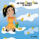 Are There French Fries in Heaven? | Kay Gibbie