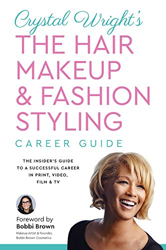 Crystal Wright's The Hair Makeup & Fashion Styling Career Guide: The Insider's Guide to a Successful Career in Print, Video, Film & TV
