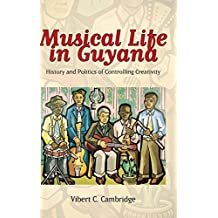 Musical Life in Guyana History and Politics of Controlling Creativity