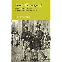 Soren Kierkegaard: Subjectivity, Irony, and the Crisis of Modernity