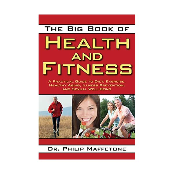 The Big Book of Health and Fitness: A Practical Guide to Diet, Exercise, Healthy...