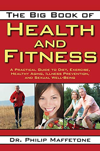 The Big Book of Health and Fitness: A Practical Guide to Diet, Exercise, Healthy Aging, Illness Prevention, and Sexual Well-Being -