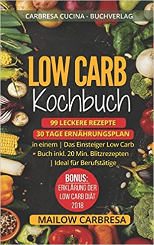 Low Carb Kochbuch 99 Leckere Rezepte 30 Tage Ernahrungsplan In