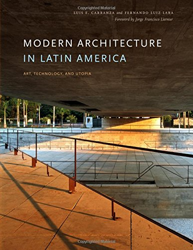 Modern Architecture in Latin America: Art, Technology, and Utopia (Joe R. and Teresa Lozano Long Series in Latin American and L) [Luis E. Carranza - Fernando Luiz Lara] (Tapa Blanda)