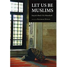 Let Us Be Muslims by Sayyid Abul a'la Maududi (1985-08-19)