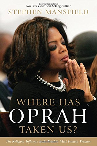 Read Online Where Has Oprah Taken Us? The Religious Influence of the World's Most Famous Woman pdf