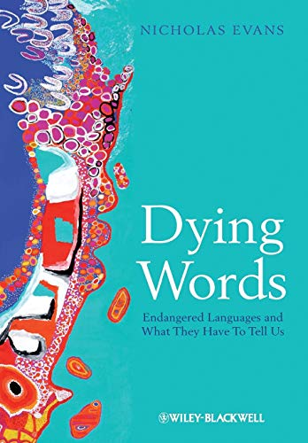 Dying Words: Endangered Languages and What They Have to Tell Us