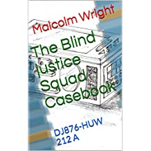 The Blind justice Squad Casebook: DJ876-HUW 212 A