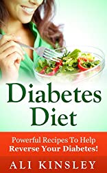 Diabetes Diet: Powerful Recipes To Help Reverse Your Diabetes (Easy, Healthy Recipes)