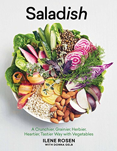 Saladish: A Crunchier, Grainier, Herbier, Heartier, Tastier Way with Vegetables by Ilene Rosen