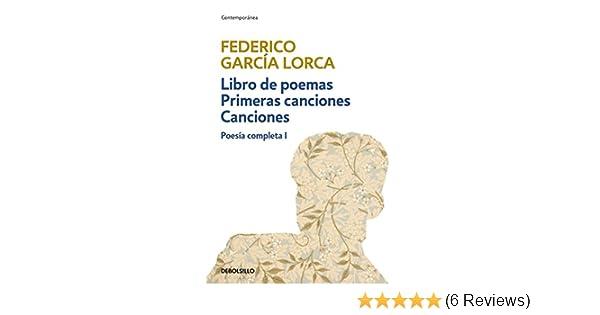 Amazon.com: Libro de poemas | Primeras canciones | Canciones (Poesía completa 1) (Spanish Edition) eBook: Federico García Lorca: Kindle Store