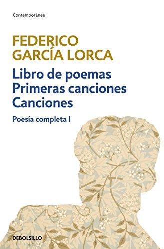 Libro de poemas | Primeras canciones | Canciones (Poesía completa 1) (Spanish Edition) (Autor De La Casa De Bernarda Alba)