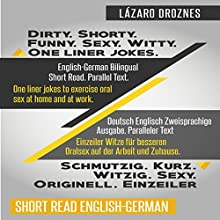 English-German Bilingual: Dirty. Shorty. Funny. Sexy. Witty. One-Liner Jokes: Short Read. Parallel Text. One-Liner Jokes to Exercise Oral Sex Audiobook by Lázaro Droznes Narrated by Linda Fitak