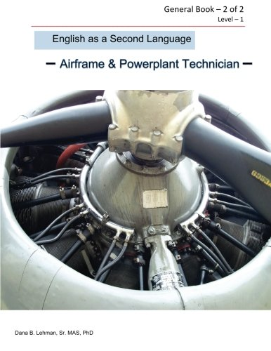 English as a Second Language Airframe & Powerplant Technician General Book - 2 of 2 Level - 1: Aviation ESL (Volume 1) by CreateSpace Independent Publishing Platform