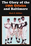 The Glory of the 1966 Orioles and Baltimore, Mark R. Millikin, 1878282468