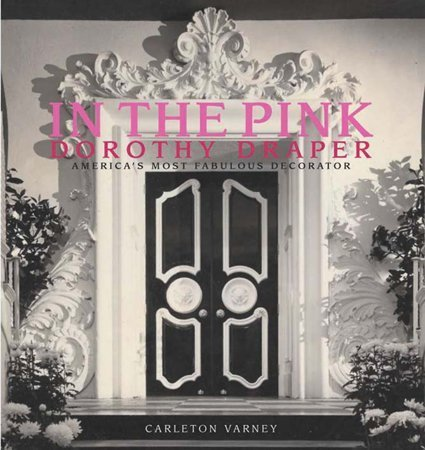 In the Pink: Dorothy Draper--America's Most Fabulous Decorator]()