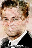 """Notebook: Leonardo Dicaprio Movie Actor Watercolor Painting Art , Journal for Writing, College Ruled Size 6"""" x 9"""", 110 Pages"""