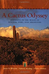 A Cactus Odyssey: Journeys in the Wilds of Bolivia, Peru and Argentina