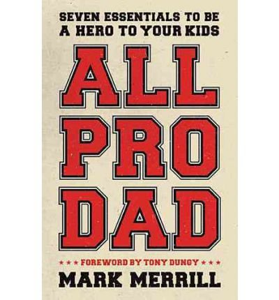 Download All Pro Dad: Seven Essentials to Be a Hero to Your Kids (Paperback) - Common pdf