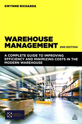 [(Warehouse Management : A Complete Guide to Improving Efficiency and Minimizing Costs in the Modern Warehouse)] [By (author) Gwynne Richards] published on (June, 2014)