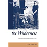 Three Against the Wilderness: A Gripping Memoir of a Pioneering Family in the Chilcotin - A Classic (Classics West Collection)