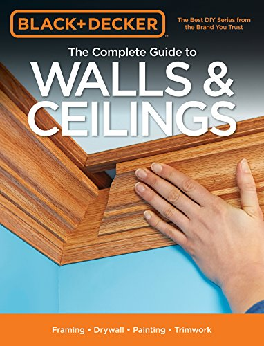 Black & Decker The Complete Guide to Walls & Ceilings: Framing - Drywall - Painting - Trimwork (Black & Decker Complete Guide) by Cool Springs Pr