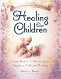 img - for Healing Our Children: Because Your New Baby Matters! Sacred Wisdom for Preconception, Pregnancy, Birth and Parenting (Ages 0-6) book / textbook / text book