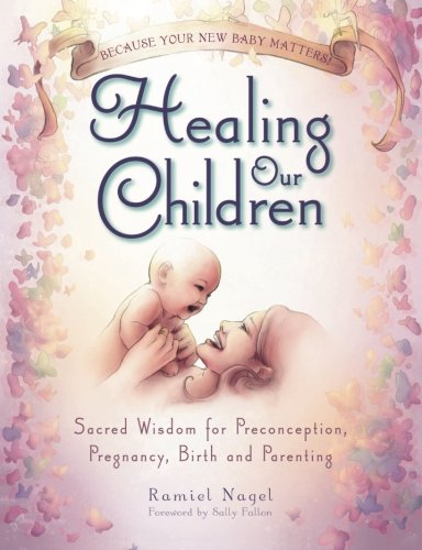 healing-our-children-because-your-new-baby-matters-sacred-wisdom-for-preconception-pregnancy-birth-a