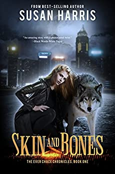 Skin & Bones (The Ever Chace Chronicles Book 1) by [Harris, Susan]