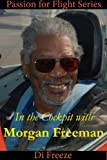 In the Cockpit with Morgan Freeman (Passion for Flight Book 9)