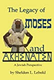 The Legacy of Moses and Akhenaten: A Jewish Perspective, Sheldon L. Lebold, 098895401X