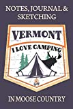 Notes Journal & Sketching Vermont I love Camping In Moose Country: Paperback For Adventures Lined And Half Blank Pages For Writing and Sketching Open Format Suitable For Travel Logging, Journaling, Field Notes. 120 pages 6 by 9 Convenient Size