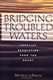 img - for Bridging Troubled Waters : Conflict Resolution From the Heart by Michelle LeBaron (2002-07-15) book / textbook / text book