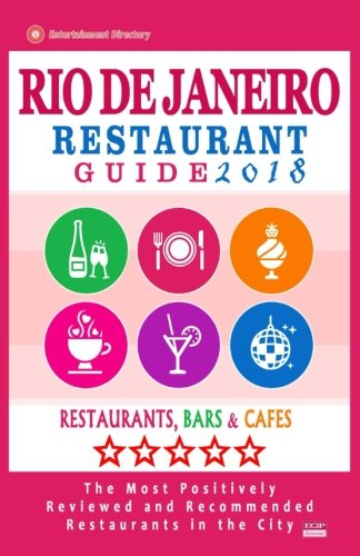 Rio de Janeiro Restaurant Guide 2018: Best Rated Restaurants in Rio de Janeiro, Brazil - 500 Restaurants, Bars and Cafés recommended for Visitors, 2018