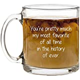 You're pretty much my most favorite coffee mug. Best friend's birthday