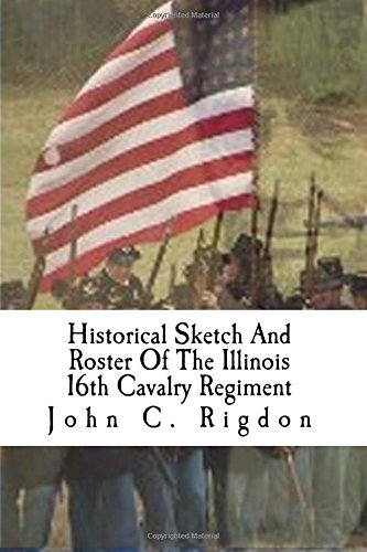 Download Historical Sketch And Roster Of The Illinois 16th Cavalry Regiment (Illinois Regimental History Series) (Volume 2) pdf