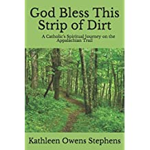 God Bless This Strip of Dirt: A Catholic's Spiritual Journey on the Appalachian Trail