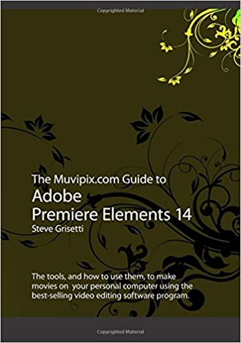 The Muvipix.com Guide To Adobe Premiere Elements 14: The Tools, And How To Use Them, To Make Movies On Your Personal Computer Using The Best-selling Video Editing Software Program Download Pdf