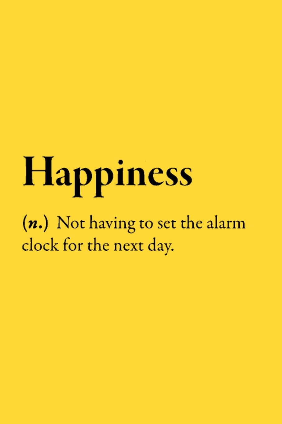 Happiness N Not Having To Set The Alarm Clock For The Day