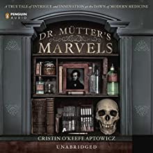 Dr. Mutter's Marvels: A True Tale of Intrigue and Innovation at the Dawn of Modern Medicine Audiobook by Cristin O'Keefe Aptowicz Narrated by Erik Singer