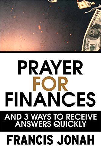 Prayers For Financial Miracles: And 3 Ways To Receive Answers Quickly  (Prayer Keys Book 1)
