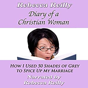 Diary of a Christian Woman: How I Used 50 Shades of Grey to Spice Up My Marriage Audiobook
