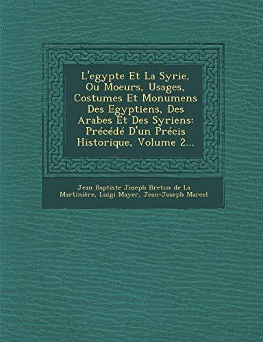 L'egypte Et La Syrie, Ou Moeurs, Usages, Costumes Et Monumens Des Egyptiens, Des Arabes Et Des Syriens: Précédé D'un Précis Historique, Volume 2... (French ()