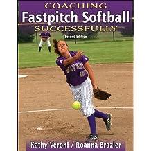 Coaching Fastpitch Softball Successfully-2nd Edition